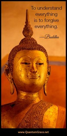 """""""To understand everything is to forgive everything."""" —Buddha  Endless Blessings, Heather K. O'Hara www.QuantumGrace.net"""