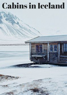 A few different cabins in Iceland.