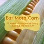 52 Weeks of Sustainable Eating — week 7, eat more corn!  LaughingLemonPie.com