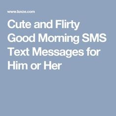 Cute and Flirty Good Morning SMS Text Messages for Him or Her Flirty Good Morning Quotes, Morning Texts For Him, Cute Good Morning Texts, Good Night Quotes, Good Morning To Her, Morning Message For Him, Good Morning Text Messages, Flirty Text Messages, Sweet Texts For Him