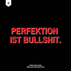 Perfektion ist Bullshit Der Spruch des Tages B Cute Quotes, Great Quotes, Quotes To Live By, Funny Quotes About Life, Inspiring Quotes About Life, Saying Of The Day, Laughing So Hard, Bullshit, Funny Moments