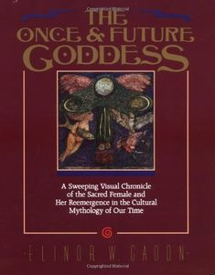 The Once and Future Goddess: A Sweeping Visual Chronicle of the Sacred Female and Her Reemergence in the Cult by Elinor Gadon,http://www.amazon.com/dp/0062503545/ref=cm_sw_r_pi_dp_UIeisb02HKG2KDJ8
