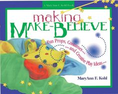 """Making Make-Believe: Fun Props, Costumes, and Creative Play Ideas"" by MaryAnn F. Kohl."