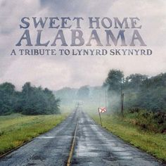 Sweet Home Alabama: Tribute to Lynyrd Skynyrd & Var - Sweet Home Alabama: Tribute to Lynyrd Skynyrd /Var