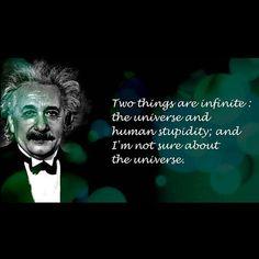 İki şeyin sonsuz olduğuna eminim.Birincisi evren ikincisi aptallık.Aslında birincisinden okadar da emin değilim. #albert #einstein #söz #quotes