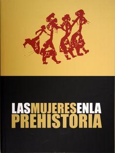 Las mujeres en la prehistoria / Museo de Prehistoria de Valencia. + info: http://www.museuprehistoriavalencia.es/ficha_publicacion.html?cnt_id=1429