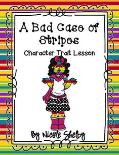 Character Traits: A Bad Case of Stripes This lesson is great for teaching character traits by starting with lima beans to review adjectives. Then using the book, A Bad Case of Stripes, will practice character traits as a class. After that students will receive character cards. They will read the description of the characters and make inferences to determine character traits.
