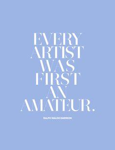 Every artist was first an amateur.