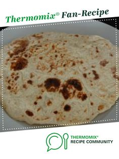 Recipe Roti, Chapati or Wrap by CharlotteHamilton, learn to make this recipe easily in your kitchen machine and discover other Thermomix recipes in Breads & rolls. Lunch Box Recipes, Gourmet Recipes, Vegetarian Recipes, Cooking Recipes, Healthy Recipes, Dinner Recipes, Clone Recipe, Thermomix Bread, Breads