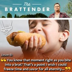 """""""Right on, Jason...right on."""" - The Brattender"""