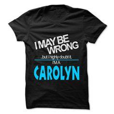 [Top tshirt name printing] I May Be Wrong But I Highly Doubt It I am CAROLYN  99 Cool Name Shirt     Discount 20%