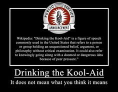 Drinking the Kool-Aid may not mean what you think it means.