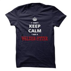 Can not keep calm I am a WELDER-FITTER T Shirt, Hoodie, Sweatshirts - custom t shirt #Tshirt #clothing