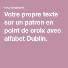 Votre propre texte sur un patron en point de croix avec alfabet Dublin.