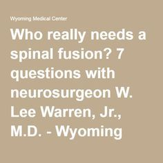 Fresh Who really needs a spinal fusion questions with neurosurgeon W Lee Warren