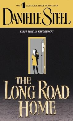 THE LONG ROAD HOME by Danielle Steel...this is a great book.....