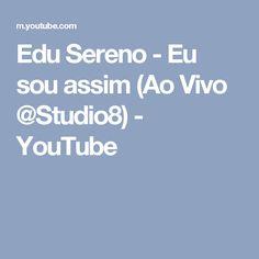 Edu Sereno - Eu sou assim (Ao Vivo @Studio8) - YouTube