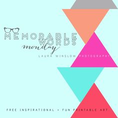 Free Summer Printable :: Memorable Words Monday :: Laura Winslow Photography » Phoenix, Scottsdale, Chandler, Gilbert Maternity, Newborn, Child, Family and Senior Photographer |Laura Winslow Photography {phoenix's modern photographer}