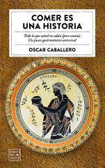 Portada del #libro de Óscar Caballero, Comer es una historia http://blogs.periodistadigital.com/elbuenvivir.php/2018/04/08/p412655#more412655