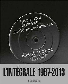 Electrochoc : L'intégrale 1987-2013: Amazon.fr: Laurent Garnier, David Brun-Lambert: Livres