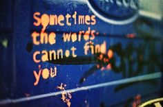 soetimes the words cannot find you- via The girl who keeps dreaming