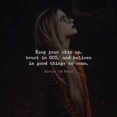 Keep your chin up trust in God and believe in good things to come. via (http://ift.tt/2qjkwSL)