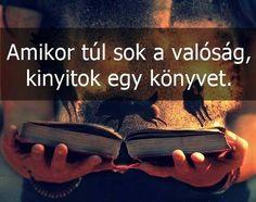 Amikor túl sok a valóság, kinyitok egy könyvet. Motto Quotes, Lyric Quotes, Book Quotes, Motivational Quotes, Funny Quotes, Life Quotes, Inspirational Quotes, I Love Books, Good Books