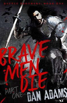 Mythical Books: there is only one type of sacrifice left - Brave Men Die (Brave Men Die #1) by Dan Adams