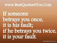 If someone betrays you once, it is his fault; if he betrays you twice, it is your fault.