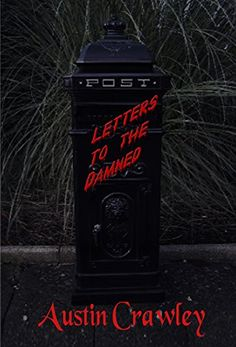 Letters To The Damned by Austin Crawley https://www.amazon.com/dp/B01J1QBS3Q/ref=cm_sw_r_pi_dp_x_L9VOxbCW8YR7W