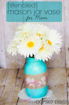 Stenciled mason jar vase for Mother's Day! A flower for each member of the family with a little love note for Mom!