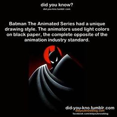 Batman: The Animated series had a unique drawing style. The animators used light colours on black paper, the complete opposite of the animation industry standard.