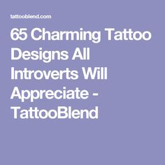 65 Charming Tattoo Designs All Introverts Will Appreciate - TattooBlend
