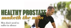 Healthy prostate maketh the man Becoming A Better You, How To Become, Suffering In Silence, Prostate Cancer, How To Better Yourself, Health Problems, Natural Health, The Man, Healthy