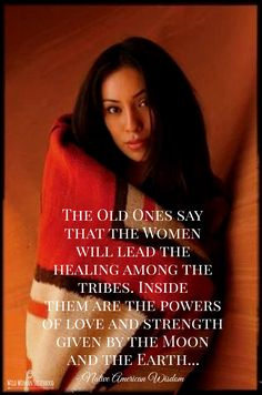 The old ones say that the Women will lead the healing among the tribes. Inside…