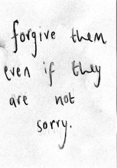 give them even if they are not sorry.