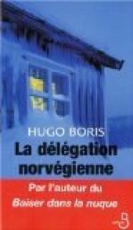 Critiques, citations, extraits de La délégation norvégienne de Hugo Boris. Stress, paranoïa et vertige garantis pour le lecteur. Forêt, neige, fr...