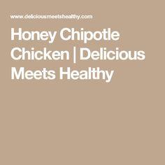 Honey Chipotle Chicken | Delicious Meets Healthy