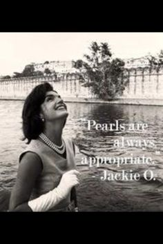 Pearls are always appropriate!- Jackie O.