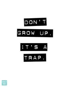 Don't Grow Up Its A Trap Birthday Art Print. by raincityprints