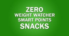 0 Weight Watcher Smart Points snacks… Fruits and veges!  Load up on as many of these as you can!       Bananas  Apples  Strawberries...