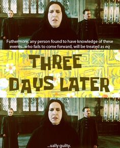 haha Snape and his dramatic pauses. I love it! I literally busted out laughing during the movie.