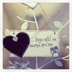 Wedding count down plaque - £8 including delivery in UK from www.facebook.com/mylittlesewandsew