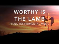 Worthy Is The Lamb - 1 Hour Piano Music I Easter Music l Meditation Music l Deep Prayer Music I - YouTube