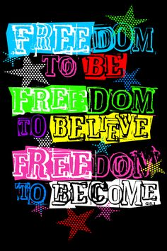 freedom to be, freedom to believe, freedom to become