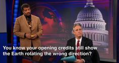 You know your opening credits still show the Earth rotating the wrong direction?  - Neil Degrasse Tyson