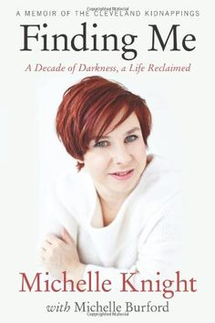 Finding Me: A Decade of Darkness, a Life Reclaimed: A Memoir of the Cleveland Kidnappings by Michelle Knight. a really good book me living on the west side of cleveland at the time remembers this like it was yesterday