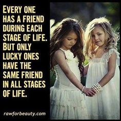 I deeply love those special friends that have been there with me through all stages of life.