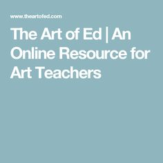 The Art of Ed | An Online Resource for Art Teachers (great graffiti lessons and ways to engage older kids in art*use this lots)