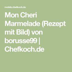 Mon Cheri Marmelade (Rezept mit Bild) von borusse99   Chefkoch.de